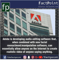 Fact sources mentioned at www.FactPoint.net- did you know fact point , education amazing dyk unknown facts daily facts💯 didyouknow follow follow4follow earth science commonsense f4f factpoint instafact awesome world worldfacts like like4ike tag friends Don't forget to tag your friends 👍: fp  FactPoint  source: factpoint.net  Adobe is developing audio-editing software that,  when combined with new facial  reenactment/manipulation software, can  essentially allow anyone on the Internet to create  realistic video of anyone saying anything. Fact sources mentioned at www.FactPoint.net- did you know fact point , education amazing dyk unknown facts daily facts💯 didyouknow follow follow4follow earth science commonsense f4f factpoint instafact awesome world worldfacts like like4ike tag friends Don't forget to tag your friends 👍