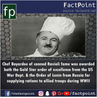 Gold Star: fp  FactPoint  source: factpoint.net  Chef Boyardee of canned Ravioli fame was awarded  both the Gold Star order of excellence from the US  War Dept, & the Order of Lenin from Russia for  supplying rations to allied troops during WWII  /thefactpoint