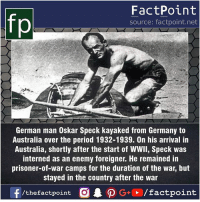Fact sources mentioned at www.FactPoint.net- did you know fact point , education amazing dyk unknown facts daily facts💯 didyouknow follow follow4follow earth science commonsense f4f factpoint instafact awesome world worldfacts like like4ike tag friends Don't forget to tag your friends 👍: fp  FactPoint  source: factpoint.net  German man Oskar Speck kayaked from Germany to  Australia over the period 1932-1939. On his arrival in  Australia, shortly after the start of WWll, Speck was  interned as an enemy foreigner. He remained in  prisoner-of-war camps for the duration of the war, but  stayed in the country after the war  ー  f/thefactpoint  O.PG.. /factpoint Fact sources mentioned at www.FactPoint.net- did you know fact point , education amazing dyk unknown facts daily facts💯 didyouknow follow follow4follow earth science commonsense f4f factpoint instafact awesome world worldfacts like like4ike tag friends Don't forget to tag your friends 👍