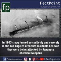 Fact sources mentioned at www.FactPoint.net- did you know fact point , education amazing dyk unknown facts daily facts💯 didyouknow follow follow4follow earth science commonsense f4f factpoint instafact awesome world worldfacts like like4ike tag friends Don't forget to tag your friends 👍: fp  FactPoint  source: factpoint.net  In 1943 smog formed so suddenly and severely  in the Los Angeles area that residents believed  they were being attacked by Japanese  chemical weapons Fact sources mentioned at www.FactPoint.net- did you know fact point , education amazing dyk unknown facts daily facts💯 didyouknow follow follow4follow earth science commonsense f4f factpoint instafact awesome world worldfacts like like4ike tag friends Don't forget to tag your friends 👍