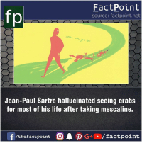 Facts, Friends, and Life: fp  FactPoint  source: factpoint.net  Jean-Paul Sartre hallucinated seeing crabs  for most of his life after taking mescaline.  f/thefactpoint  G+/factpoint Fact sources mentioned at www.FactPoint.net- did you know fact point , education amazing dyk unknown facts daily facts💯 didyouknow follow follow4follow earth science commonsense f4f factpoint instafact awesome world worldfacts like like4ike tag friends Don't forget to tag your friends 👍