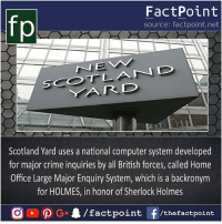 """He once said """"You can see it but can't observe it"""" 😳: fp  FactPoint  source: factpoint.net  Scotland Yard uses a national computer system developed  for major crime inquiries by all British forces, called Home  Office Large Major Enquiry System, which is a backronym  for HOLMES, in honor of Sherlock Holmes He once said """"You can see it but can't observe it"""" 😳"""