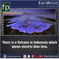 Facts, Friends, and Memes: fp  FactPoint  source: factpoint.net  There is a Volcano in Indonesia which  spews electric blue lava.  f/thefactpoint  G+/factpoint Fact sources mentioned at www.FactPoint.net- did you know fact point , education amazing dyk unknown facts daily facts💯 didyouknow follow follow4follow earth science commonsense f4f factpoint instafact awesome world worldfacts like like4ike tag friends Don't forget to tag your friends 👍