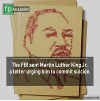 Martin, Martin Luther King Jr., and Memes: fp  O fact point  The FBl sent Martin Luther King Jr.  a letter urging him to commit suicide.  for sources factpoint.ne