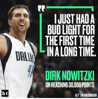 Well deserved.: FR  IJUST HADA  BUD LIGHT FOR  THE FIRST TIME  LINALONG TIME  DAI  DIRK NOWITZKI  ON REACHING 30,000 POINTS  br  H/T TIM MAGMAHON Well deserved.