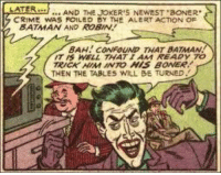 Joker tricked Batman into having a boner. Things are getting hot.: FR ME WAS ANDEDEBY THE ALERTATTOOER.  CRIME WAS FOILED BY THE ALERT ACTION OF  BATMAN AND ROBIN.  BAH CONFOUND THAT BATMAN  T S WELL THAT 1 AM READY 7o  THEN THE TABLES WILL BE TURNED. Joker tricked Batman into having a boner. Things are getting hot.