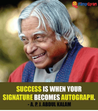 Memes, Success, and Abdul Kalam: Fr my Gyan  SUCCESS  IS WHEN YOUR  SIGNATURE  BECOMES  AUTOGRAPH  A. R. ABDUL KALAM