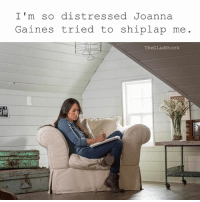 Memes, Joanna Gaines, and 🤖: FRA  I'm so distressed Joanna  Gaines tried to shiplap me.  The Glad Stork I'm a fixer upper.