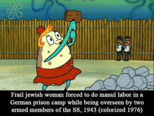 Memes, Prison, and Jewish: Frail jewish woman forced to do manul labor in a  German prison camp while being overseen by two  armed members of the SS, 1943 (colorized 1976) Im running out of memes