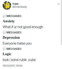 rubik cube: frake  @Chainbody  MESSAGES  Anxiety  What if ur not good enough  MESSAGES  Depression  Everyone hates you  MESSAGES  Logic  look i solve rubik cube  19/12/2017, 19:34