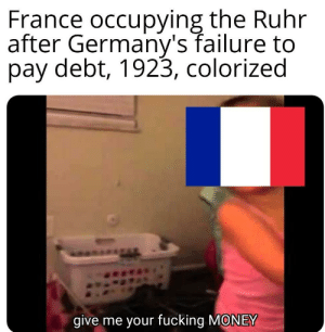 (1923) Occupation of the Ruhr: France occupying the Ruhr  after Germany's failure to  pay debt, 1923, colorized  give me your fucking MONEY (1923) Occupation of the Ruhr