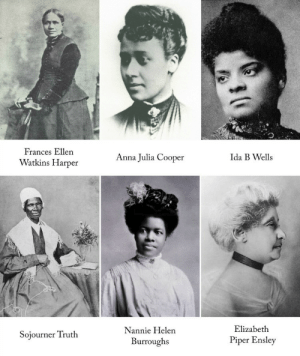 Anna, Tumblr, and White People: Frances Ellen  Watkins Harper  Anna Julia Cooper  Ida B Wells  Nannie Helen  Burroughs  Elizabeth  Piper Ensley  Sojourner Truth eternallybeautifullyblack:  The African-American Suffragists History Forgot  by Lynn Yaeger  [T]hough we may have vague notions of the American women who fought so heroically for the ballot on this side of the Atlantic, they are, in our minds, in our imaginations, in the photographs and first-person narratives that have come down to us, uniformly white people. [Read Lynn Yaeger's Vogue.com article in its entirety here.]