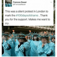 thank you for the support: Frances Rauer  @FrancesRauer  This was silent protest in London to  mark the  #100daysofshame Thank  you for the support. Makes me want to  Cry