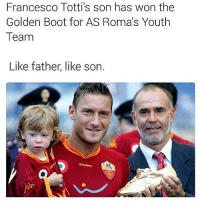 Memes, Youth, and 🤖: Francesco Totti's son has won the  Golden Boot for AS Roma's Youth  Team  Like father, like son.  Kappa Like father like son...