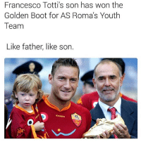 Soccer, Sports, and Youth: Francesco Totti's son has won the  Golden Boot for AS Roma's Youth  Team  Like father, like son.  Kappa Like father like son...