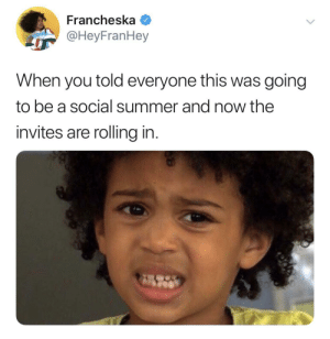 """Dank, Memes, and Target: Francheska  @HeyFranHey  When you told everyone this was  going  to be a social summer and now the  invites are rolling in. """"I just feel like chillin inside tonight my G"""" by BrothaBigBones MORE MEMES"""