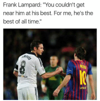 "Football, Memes, and Best: Frank Lampard: ""You couldn't get  near him at his best. For me, he's the  best of all time.""  un Lampard on Messi 🔥 ... 🔺FREE FOOTBALL EMOJI'S --> LINK IN OUR BIO!!!"