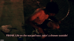 Life, Shower, and Warped Tour: FRANK: Life on the warped tour, takin' a shower outside!