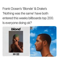 After that liluzivert news i can't blame y'all 😞 ➡️DM Your Friends ➡️Follow @bars: Frank Ocean's Blonde'& Drake's  'Nothing was the same' have both  entered this weeks billboards top 200.  Is everyone doing ok?  ISORY  T CONTEN  blond After that liluzivert news i can't blame y'all 😞 ➡️DM Your Friends ➡️Follow @bars