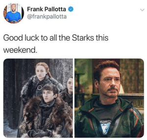 Good, Luck, and All The: Frank Pallotta  @frankpallotta  Good luck to all the Starks this  weekend They need it the most