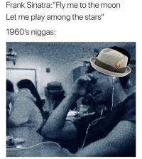 """Blackpeopletwitter, Moon, and Stars: Frank Sinatra:""""Fly me to the moon  Let me play among the stars""""  1960's niggas: <p>Young Sinatra (via /r/BlackPeopleTwitter)</p>"""