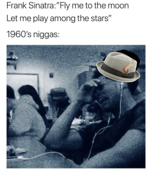 """Moon, Stars, and Frank Sinatra: Frank Sinatra:""""Fly me to the moon  Let me play among the stars""""  1960's niggas: Young Sinatra"""