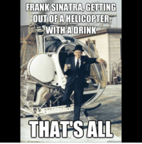 stalling: FRANK SINATRA, GETTING  OUT OF A  HELICOPTER  A WITH A DRINK  THAT STALL