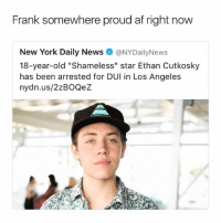 "Af, New York, and News: Frank somewhere proud af right now  New York Daily News @NYDailyNews  18-year-old ""Shameless"" star Ethan Cutkosky  has been arrested for DUI in Los Angeles  nydn.us/2zBOQeZ lmfao"