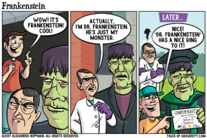 """omg-images:  Frankenstein: Frankenstein  WOW! IT'S  LATER.  ACTUALLY,  FRANKENSTEIN!M DR. FRANKENSTEIN.  NICE!  """"DR. FRANKENSTEIN  HAS A NICE RING  TO IT!  COOL!  HES JUST MY  MONSTER  UNIVERSI  Doctor of  Medicine  2017 ALEXANDER HOFFMAN. ALL RIGHTS RESERVED  TALES OF ABSURDITY.COM omg-images:  Frankenstein"""