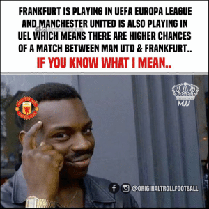 """Club, Football, and Manchester United: FRANKFURT IS PLAYING IN UEFA EUROPA LEAGUE  AND MANCHESTER UNITED IS ALSO PLAYING IN  UEL WHICH MEANS THERE ARE HIGHER CHANCES  OF A MATCH BETWEEN MAN UTD & FRANKFURT..  f @ORIGINALTROLLFOOTBALL  IF YOU KNOW WHAT I MEA..  UNITED  MJJ  MANGHESTER  FOOTBALL  CLUB  f @ORIGINALTROLLFOOTBALL """"OLE OUT"""" !🤷🏼♂️😂😂 https://t.co/umkqnDu53k"""