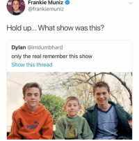 Funny, Memes, and The Real: Frankie Muniz  @frankiemuniz  Hold up... What show was this?  Dylan @imdumbhard  only the real remember this show  Show this thread this is soo wrong but so funny -k