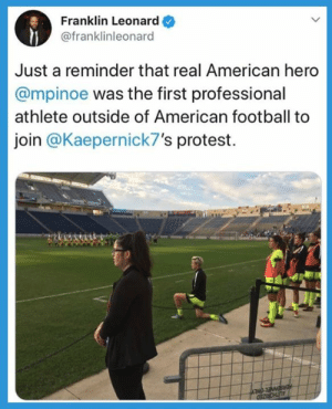 Football, Protest, and American: Franklin Leonard  @franklinleonard  Just a reminder that real American hero  @mpinoe was the first professional  athlete outside of American football to   join @Kaepernick7's protest. USA 🇺🇸 USA 🇺🇸
