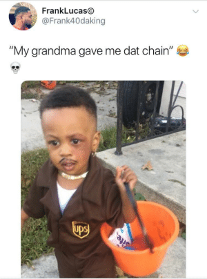 "Dank, Grandma, and Memes: FrankLucas@  @Frank40daking  ""My grandma gave me dat chain"" He Gone Cry in the Car by deion21 MORE MEMES"