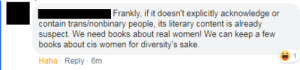 """""""Only trans-women are real women!"""": Frankly, if it doesn't explicitly acknowledge or  contain trans/nonbinary people, its literary content is already  suspect. We need books about real women! We can keep a few  books about cis women for diversity's sake.  Haha - Reply - 6m """"Only trans-women are real women!"""""""