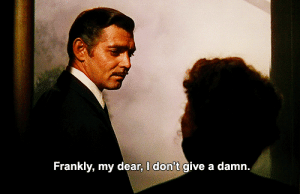 dont give a damn: Frankly, my dear, I don't give a damn