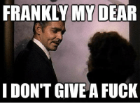 FRANKLY MY DEAR  I DON'T GIVE A FUCK