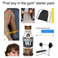 """Frat Boy, Gym, and Chocolate: """"Frat boy in the gym"""" starter pack  What are we working on today?  the ainz  I'm just tryna go get a pump  before the party tonight.  Deliver  MUSCLE  MILK  NUTRITIONAL SHAKE  CHOCOLATE  25 Oh god. 😂 @thegainz"""