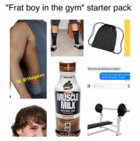"You know them ones...: ""Frat boy in the gym"" starter pack  What are we working on today?  ainz  I'm just tryna go get a pump  before the party tonight.  IG: MUSCLE  MILK  NUTRITIONAL  CHOCOLATE  FREE You know them ones..."