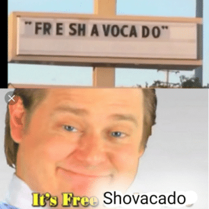 Free Shovacado: FRE SH A VOCA DO  It's Free Shovacado  X Free Shovacado
