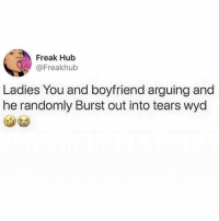 Memes, Wyd, and Boyfriend: Freak Hub  @Freakhub  Ladies You and boyfriend arguing and  he randomly Burst out into tears wyd Comment 🤔