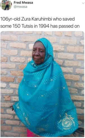Dank, Definitely, and Memes: Fred Mwasa  @mwasa  106yr-old Zura Karuhimbi who saved  some 150 Tutsis in 1994 has passed on Respect. Posting this here because it definitely needs more coverage than it's getting. by mk4rim MORE MEMES