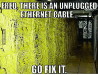 It sucks to be Fred... http://9gag.com/gag/azV4pmz?ref=fbp: FRED THERE  I  UNPLUGGED  ETHERNET CABLE  FIX IT It sucks to be Fred... http://9gag.com/gag/azV4pmz?ref=fbp