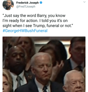 """Dank, Memes, and Target: Frederick Joseph  @FredTJoseph  """"Just say the word Barry, you know  I'm ready for action. I told you it's on  sight when I see Trump, funeral or not.""""  Always have your back Barry by Kelmo7 MORE MEMES"""