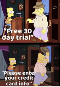 """Free, Time, and Credit Card: """"Free 3O  day trial""""  """"Please enter  your credit  card info"""" every freaking time"""