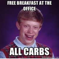 Whenever the office provides free food...: FREE BREAKFAST AT THE  OFFICE  ALL CARBS  generator net  meme Whenever the office provides free food...