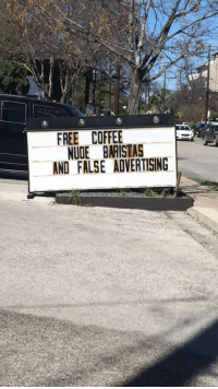 Coffee, Free, and Nude: FREE COFFEE  NUDE BARISTAS  AND FALSE ADVERTISING Outside a coffee shop in Austin