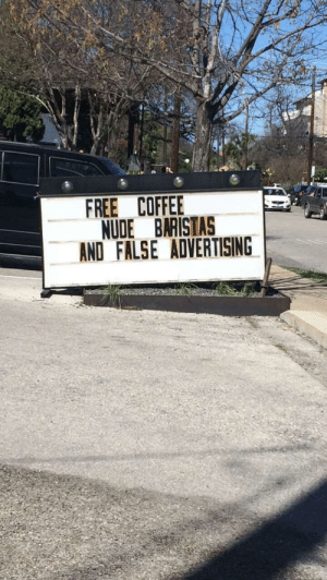 Funny, Coffee, and Free: FREE COFFEE  NUDE BARISTAS  AND FALSE ADVERTISING Outside a coffee shop in Austin via /r/funny https://ift.tt/2ORd7Bb
