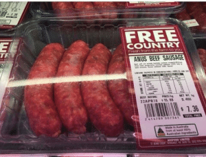 Very descriptive which part of the cow this comes from…: FREE  COUNTRY  Fresh from the farm toyou  TR  ANUS BEEF SAUSAGE  BEST BEFORE: PRICE/ NET WT:  22APR18 15.9 0.480  OTAL PRICE  2 414789 007361  Made in Australia  from at least 95%  Australian ingredients  AUSPORK LIMITED Very descriptive which part of the cow this comes from…