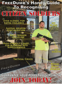 #BestOf2016: FREE DUMB's Handy Guide  Recognizing  MARINE  EYES CLOSED, FOR  EXTRA VIGILANCE  NO  SLINOG  ILLEGAL WEAPON  1 ARIN  ZERO TRIGGER  DISCIPLINE  HIGH-VIS  SHIRT,  FOR BLENDING INTO  SURROUNDINGS  NO  SIGHTS  TACTICAL CROCS  KHAKI  EDUMB  BODY  FREE  ARMOR  GUARANTEE YOUR PERPETUAL VIRGINITY  JOIN TODAY! #BestOf2016