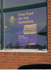 "Free: Free food  for the  homeless.  Everyday  3:00 -5:00 pm  Come in to receive your free 6""  sandwich and a small drin  SUBWAY"